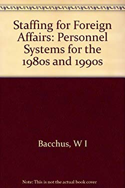 Staffing for Foreign Affairs: Personnel Systems for the 1980's and 1990's 9780691076607