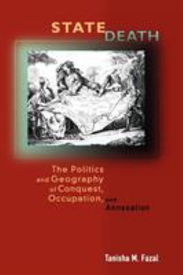 State Death: The Politics and Geography of Conquest, Occupation, and Annexation 9780691134604