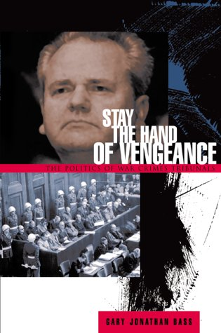 Stay the Hand of Vengeance: The Politics of War Crimes Tribunals 9780691092782