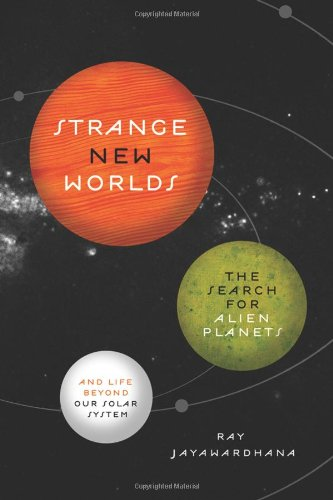 Strange New Worlds: The Search for Alien Planets and Life Beyond Our Solar System 9780691142548