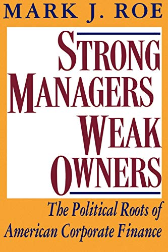 Strong Managers, Weak Owners: The Political Roots of American Corporate Finance 9780691026312