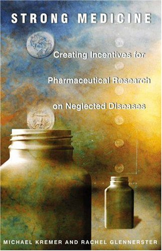 Strong Medicine: Creating Incentives for Pharmaceutical Research on Neglected Diseases 9780691121130