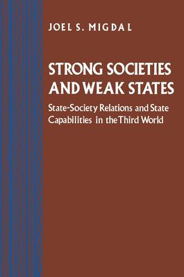 Strong Societies and Weak States: State-Society Relations and State Capabilities in the Third World 9780691010731