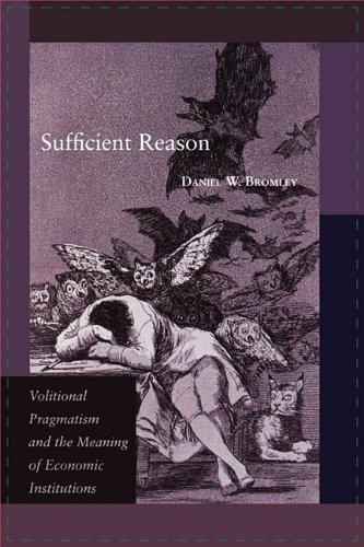 Sufficient Reason: Volitional Pragmatism and the Meaning of Economic Institutions 9780691144399
