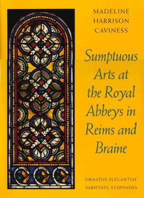 Sumptuous Arts at the Royal Abbeys in Reims and Braine: Ornatus Elegantiae, Varietate Stupendes