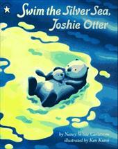 Swim the Silver Sea, Joshie Otter - Carlstrom, Nancy White / Arnosky, Jim / Kuroi, Ken