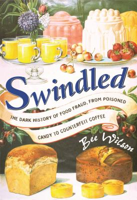 Swindled: The Dark History of Food Fraud, from Poisoned Candy to Counterfeit Coffee 9780691138206