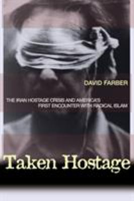 Taken Hostage: The Iran Hostage Crisis and America's First Encounter with Radical Islam 9780691127590