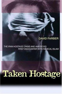 Taken Hostage: The Iran Hostage Crisis and America's First Encounter with Radical Islam 9780691119168