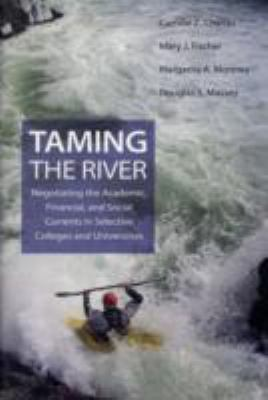 Taming the River: Negotiating the Academic, Financial, and Social Currents in Selective Colleges and Universities 9780691139647