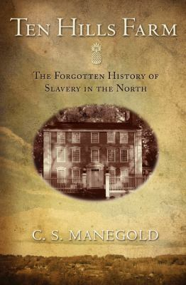 Ten Hills Farm: The Forgotten History of Slavery in the North 9780691131528