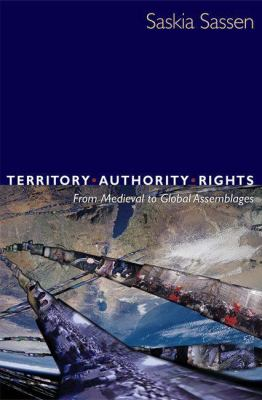 Territory, Authority, Rights: From Medieval to Global Assemblages 9780691095387
