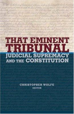 That Eminent Tribunal: Judicial Supremacy and the Constitution 9780691116686
