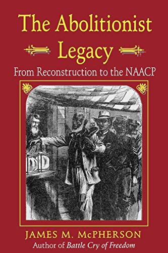The Abolitionist Legacy: From Reconstruction to the NAACP 9780691100395