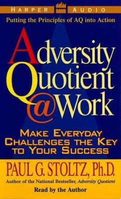 The Adversity Quotient @ Work: Make Everyday Challenges the Key to Your Success--Putting the Principles of Aq Into Action 9780694524099