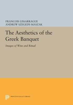 The Aesthetics of the Greek Banquet: Images of Wine and Ritual 9780691035956