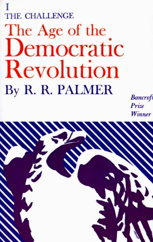 The Age of the Democratic Revolution: A Political History of Europe and America, 1760-1800 9780691005690