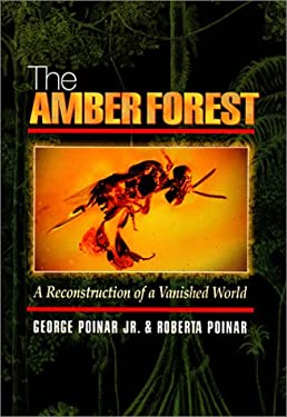 The Amber Forest: A Reconstruction of a Vanished World 9780691057286