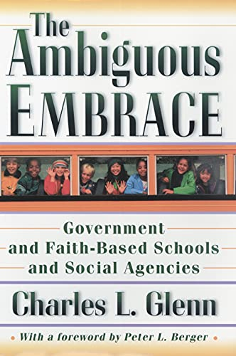 The Ambiguous Embrace: Government and Faith-Based Schools and Social Agencies 9780691092805