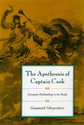 The Apotheosis of Captain Cook: European Mythmaking in the Pacific 9780691056807