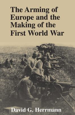 The Arming of Europe and the Making of the First World War 9780691033747