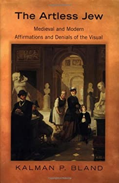 The Artless Jew: Medieval and Modern Affirmations and Denials of the Visual