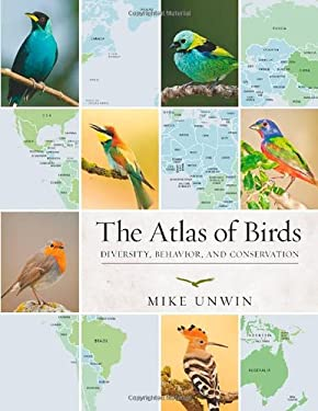 The Atlas of Birds: Diversity, Behavior, and Conservation 9780691149493