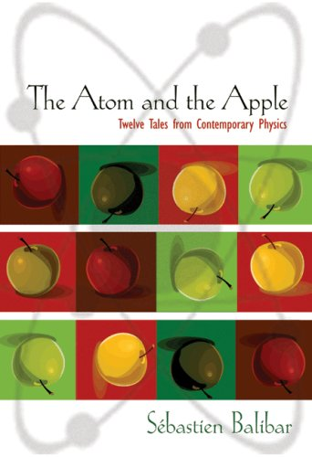 The Atom and the Apple: Twelve Tales from Contemporary Physics 9780691131085