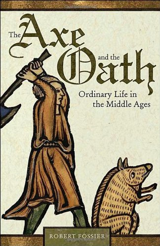 The Axe and the Oath: Ordinary Life in the Middle Ages 9780691143125