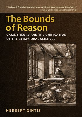 The Bounds of Reason: Game Theory and the Unification of the Behavioral Sciences 9780691140520