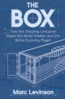 The Box: How the Shipping Container Made the World Smaller and the World Economy Bigger 9780691136400