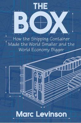 The Box: How the Shipping Container Made the World Smaller and the World Economy Bigger 9780691123240