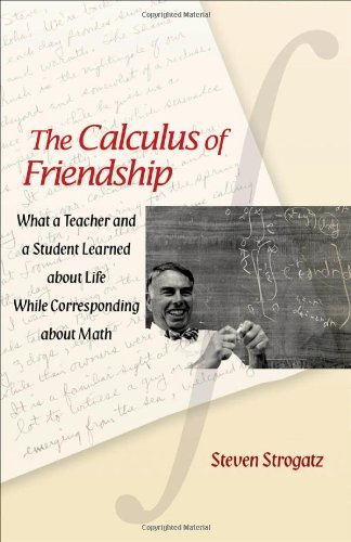 The Calculus of Friendship: What a Teacher and a Student Learned about Life While Corresponding about Math 9780691150383