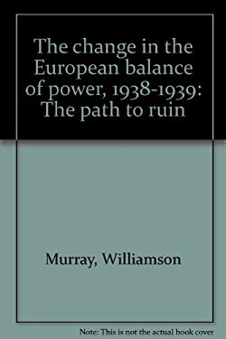 The Change in the European Balance of Power, 1938-1939: The Path to Ruin