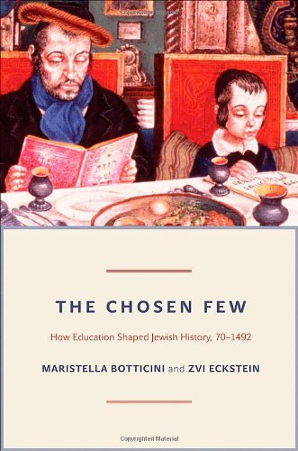 The Chosen Few: How Education Shaped Jewish History, 70-1492 9780691144870