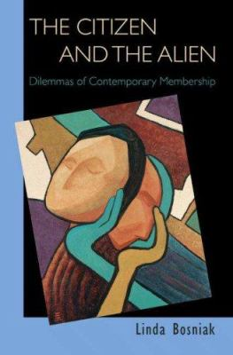 The Citizen and the Alien: Dilemmas of Contemporary Membership 9780691116228