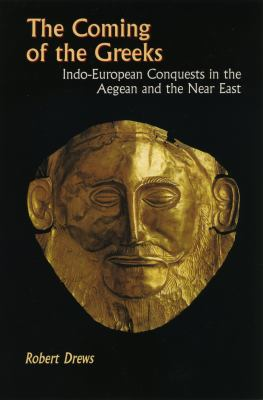 The Coming of the Greeks: Indo-European Conquests in the Aegean and the Near East 9780691035925