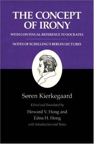 Kierkegaard's Writings, II: The Concept of Irony, with Continual Reference to Socrates/Notes of Schelling's Berlin Lectures - Kieekegaard, Soren / Kierkegaard, Soren / Kierkegaard, S. Ren