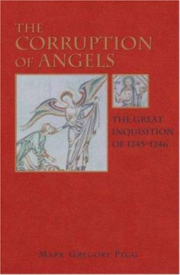 The Corruption of Angels: The Great Inquisition of 1245-1246 9780691006567
