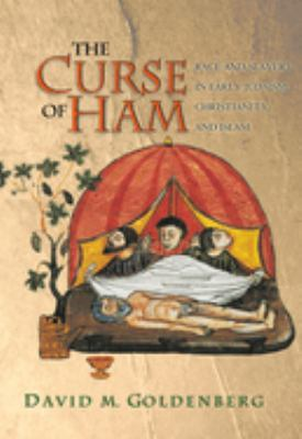 The Curse of Ham: Race and Slavery in Early Judaism, Christianity, and Islam 9780691123707