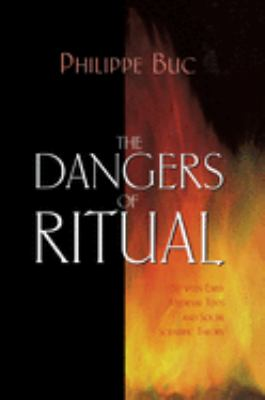 The Dangers of Ritual: Between Early Medieval Texts and Social Scientific Theory 9780691016047
