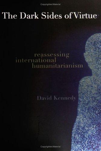 The Dark Sides of Virtue: Reassessing International Humanitarianism 9780691123943