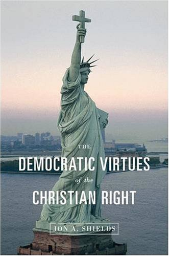 The Democratic Virtues of the Christian Right 9780691137407