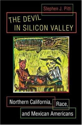 The Devil in Silicon Valley: Northern California, Race, and Mexican Americans 9780691092874