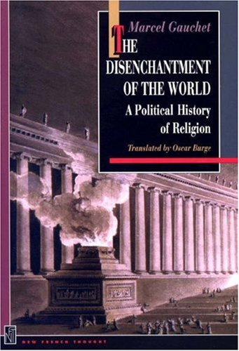 The Disenchantment of the World: A Political History of Religion 9780691029375
