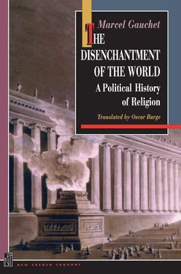 The Disenchantment of the World: A Political History of Religion 9780691044064