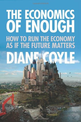 The Economics of Enough: How to Run the Economy as If the Future Matters 9780691145181