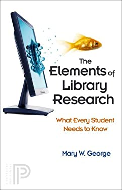 The Elements of Library Research: What Every Student Needs to Know 9780691131504