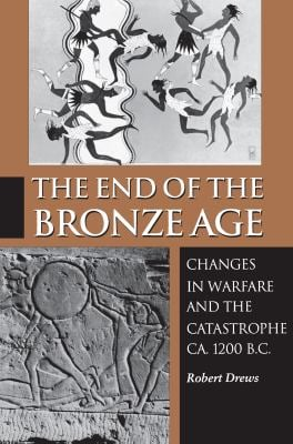 The End of the Bronze Age: Changes in Warfare and the Catastrophe CA. 1200 B.C.