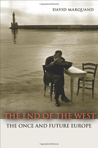 The End of the West: The Once and Future Europe 9780691141596